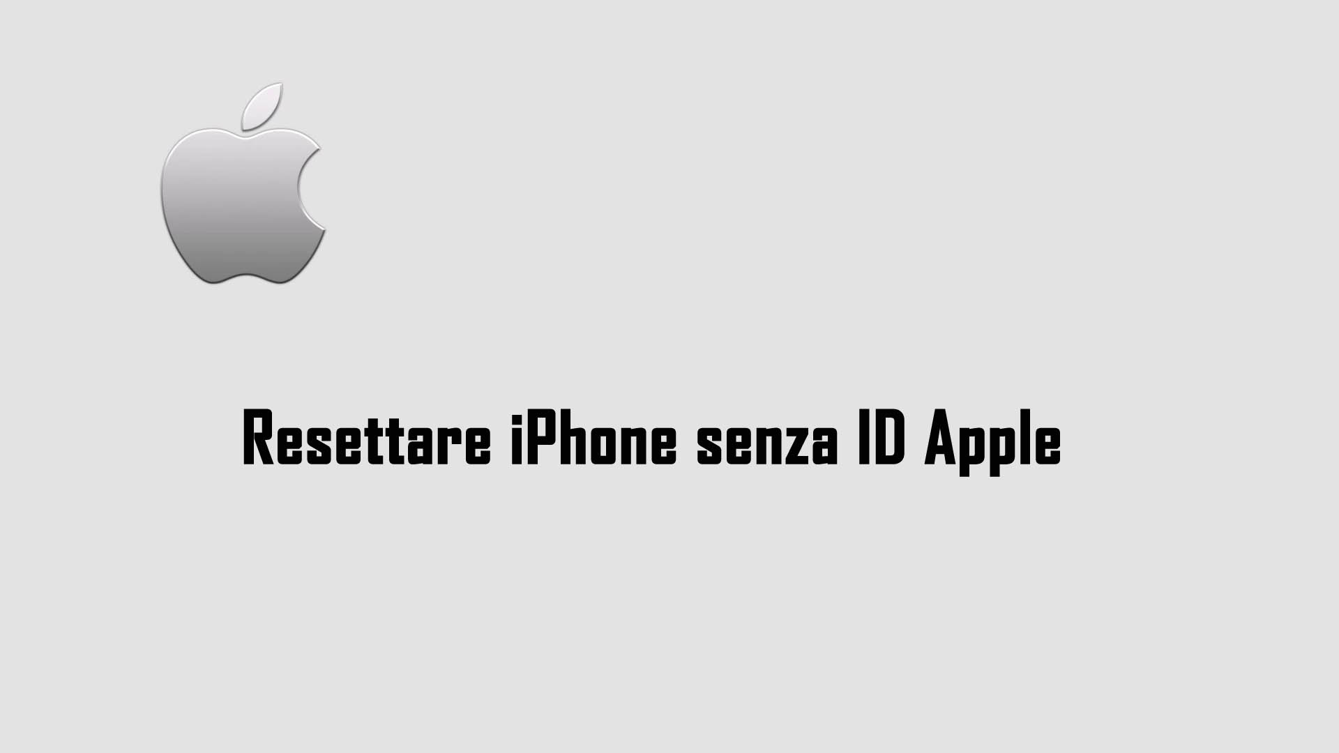 Resettare iPhone senza ID Apple